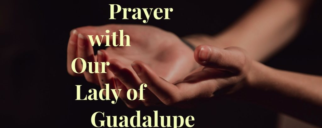 Prayer with Our Lady of Guadalupe
