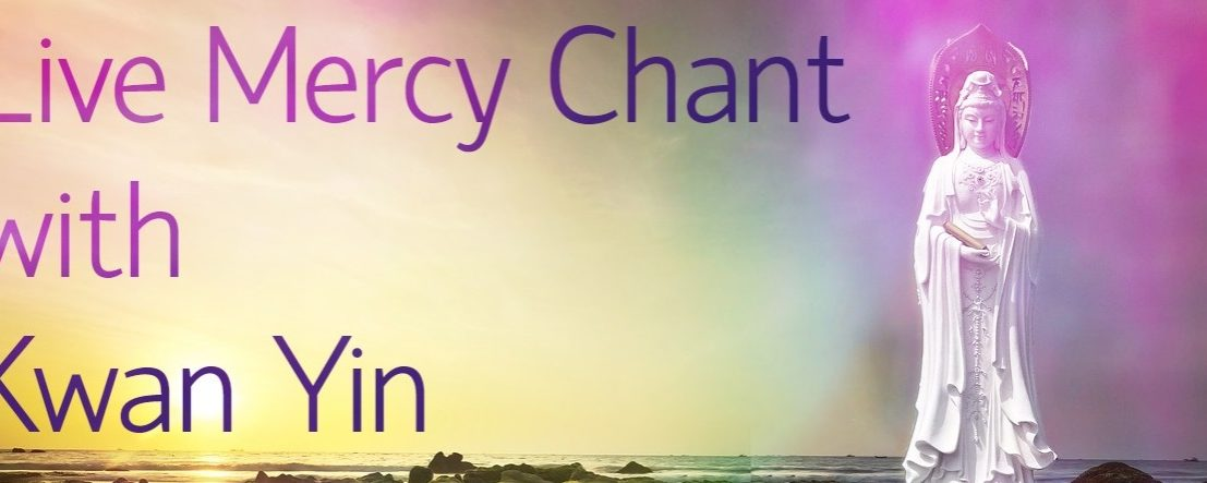 Live Mercy Chant with Kwan Yin